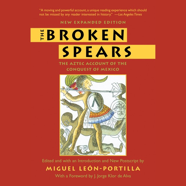 The Broken Spears The Aztec Account Of The Conquest Of Mexico