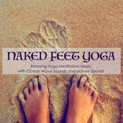 Naked Feet Yoga - Relaxing Yoga Meditation Music with Ocean Wave Sounds and Nature Sounds