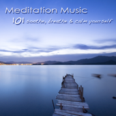 101 Meditation Music – Soothe, Breathe & Calm Yourself, Mindfulness Meditation Healing Songs