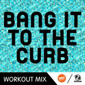 Bang It To the Curb (Workout Mix) - MC Joe & The Vanillas
