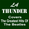 LA Thunder Covers the Greatest Hits of the Beatles
