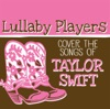 Lullaby Players Cover the Songs of Taylor Swift