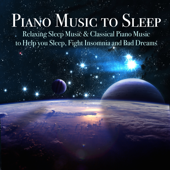 Piano Music to Sleep - Relaxing Sleep Music & Classical Piano Music to Help you Sleep, Fight Insomnia and Bad Dreams