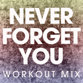 Never Forget You (Extended Workout Mix)