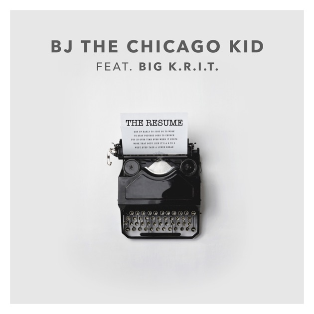 the resume feat big k r i t single by bj the chicago kid on