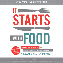 It Starts with Food: Discover the Whole30 and Change Your Life in Unexpected Ways (Unabridged) audiobook