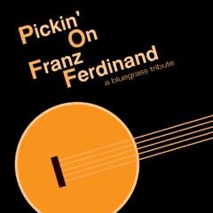 Pickin' on Franz Ferdinand: A Bluegrass Tribute (feat. Cornbread Red)