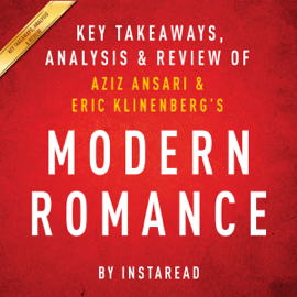 Modern Romance, by Aziz Ansari and Eric Klinenberg: Key Takeaways, Analysis & Review (Unabridged) audiobook