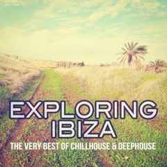 Exploring Ibiza - The Very Best of Chillhouse & Deephouse