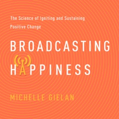 Broadcasting Happiness: The Science of Igniting and Sustaining Positive Change (Unabridged)