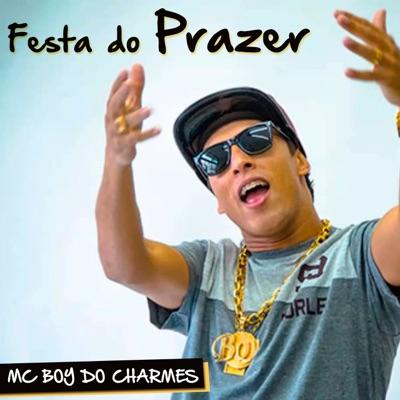 Festa do Prazer - Single - MC Boy do Charmes
