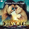 Manma Emotion Jaage From Dilwale Single
