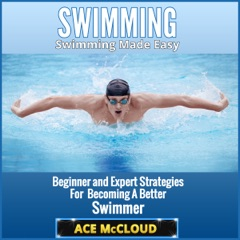 Swimming: Swimming Made Easy: Beginner and Expert Strategies for Becoming a Better Swimmer  (Unabridged)