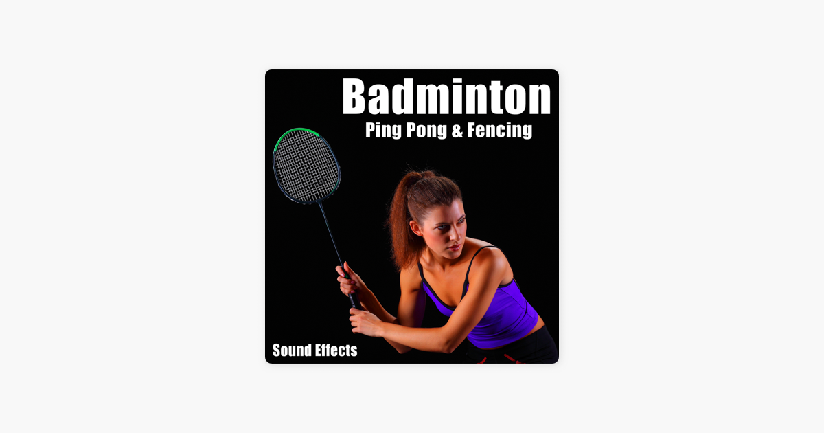 ‎Badminton, Ping Pong & Fencing Sound Effects by The Hollywood Edge Sound  Effects Library