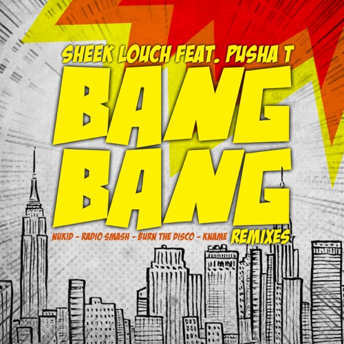 Sheek Louch - Bang Bang (feat. Pusha T) [Remixes] - EP