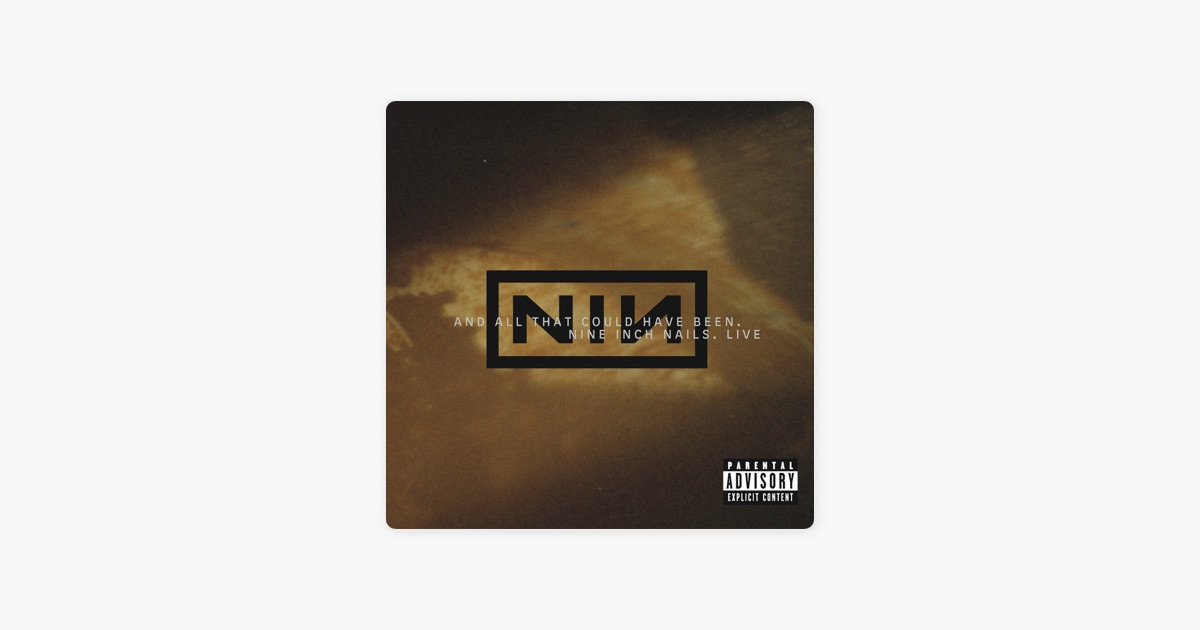 Live: And All That Could Have Been by Nine Inch Nails on Apple Music