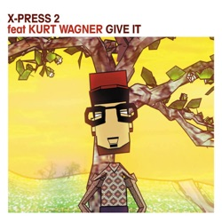 Give It (feat. Kurt Wagner) - X-Press 2 Album Cover