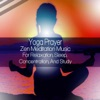 Yoga Prayer - Zen Meditation Music for Relaxation Sleep Concentration And Study Album