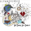 Life Sucks, Get over It - GlowNovember
