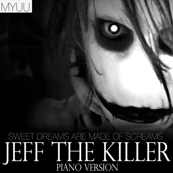 Jeff the Killer (Piano Version) [Sweet Dreams Are Made of Screams]