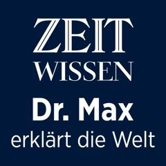 ZEIT Wissen – Dr. Max erklärt die Welt