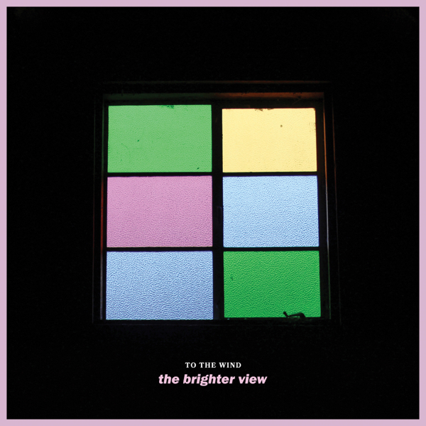 To The Wind - The Brighter View (2016)
