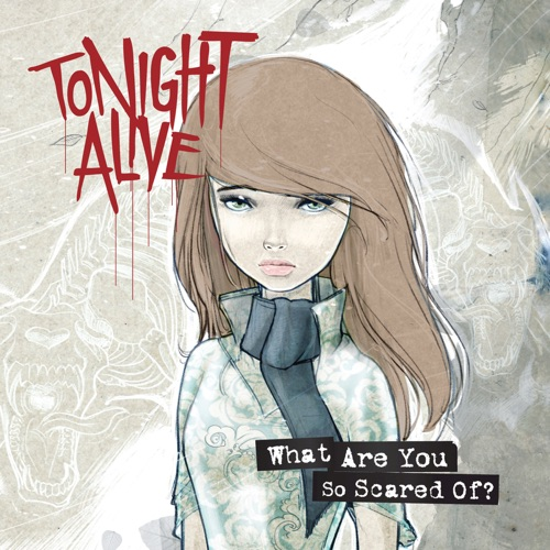 Tonight Alive - What Are You So Scared Of? (Deluxe Edition)
