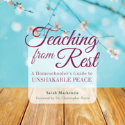 Teaching from Rest: A Homeschooler's Guide to Unshakable Peace (Unabridged)