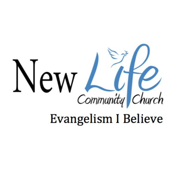 New Life Community Church: Evangelism, I Believe Podcast