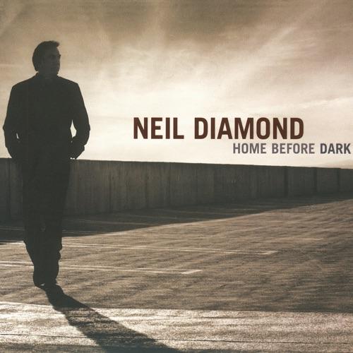 Neil Diamond - Home Before Dark