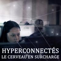 Télécharger Hyperconnectés : le cerveau en surcharge Episode 1