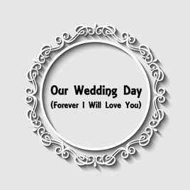 Our Wedding Day (Forever I Will Love You) - Single by Garland Baker &  Charles Harnach