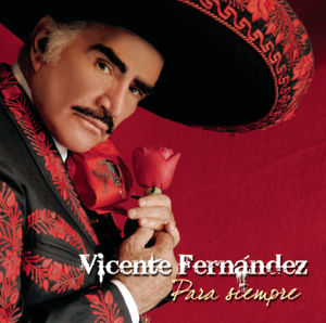 Vicente Fernández - Para Siempre