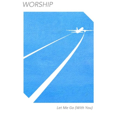 Let Me Go (With You) - Single - Worship album