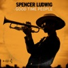 Spencer Ludwig - Good Time People Song Lyrics