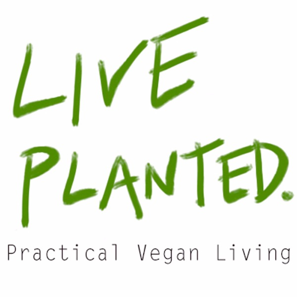 Live Planted- Practical Vegan Living