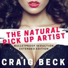 The Natural Pick up Artist: Bulletproof Seduction Extended Edition (Unabridged)