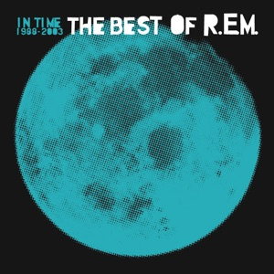 In Time: The Best of R.E.M. 1988-2003 Mp3 Download