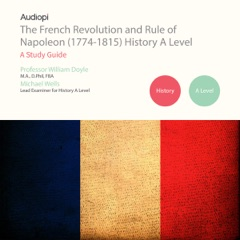 The French Revolution and Rule of Napoleon (1774-1815) A Level Series: Audio Tutorials for Those Studying and Teaching the French Revolution and Rise of Napoleon (Unabridged)