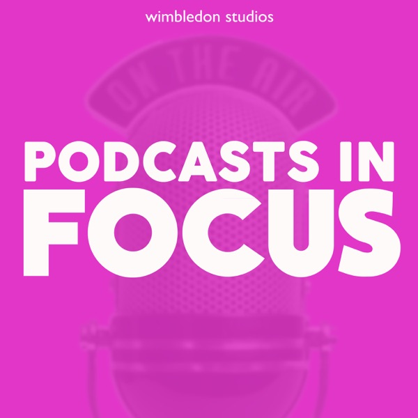 Podcasts in Focus