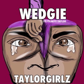 Wedgie Feat Trinity Taylor
