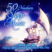 50 Newborn Sleep Music: Relaxing Lullabies, Soothing Sounds, Natural White Noise and Nursery Rhymes to Help Your Baby Sleep Through the Night & Sleep Deeply