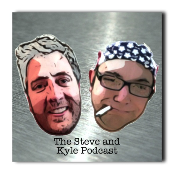 The Steve and Kyle Podcast