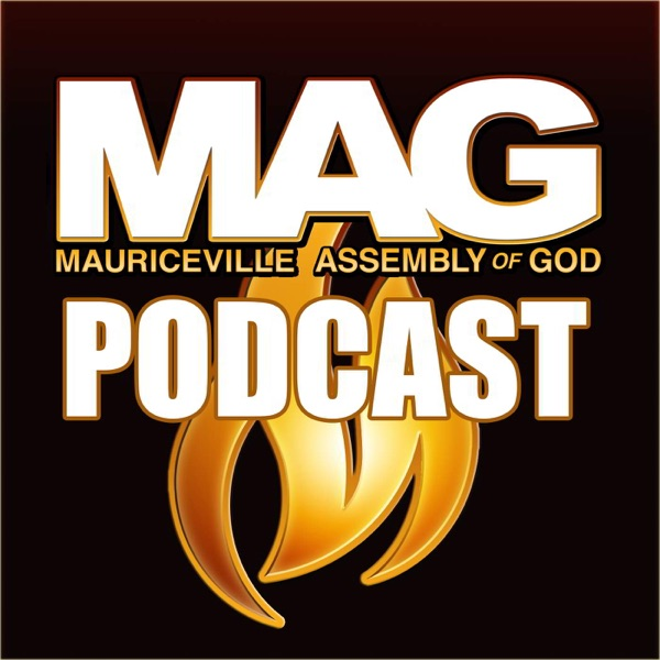MAG (Mauriceville Assembly of God) Podcast