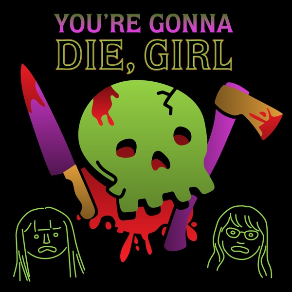 You're Gonna Die, Girl