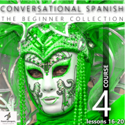 Conversational Spanish - The Beginner Collection: Course Four, Lessons 16-20 (Unabridged)