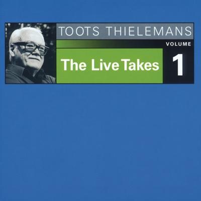 The Live Takes, Vol. 1 - Toots Thielemans album