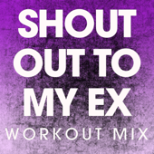 Shout Out to My Ex (Workout Mix)