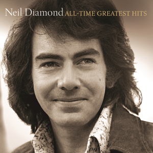 AllTime Greatest Hits  Neil Diamond Neil Diamond album songs, reviews, credits