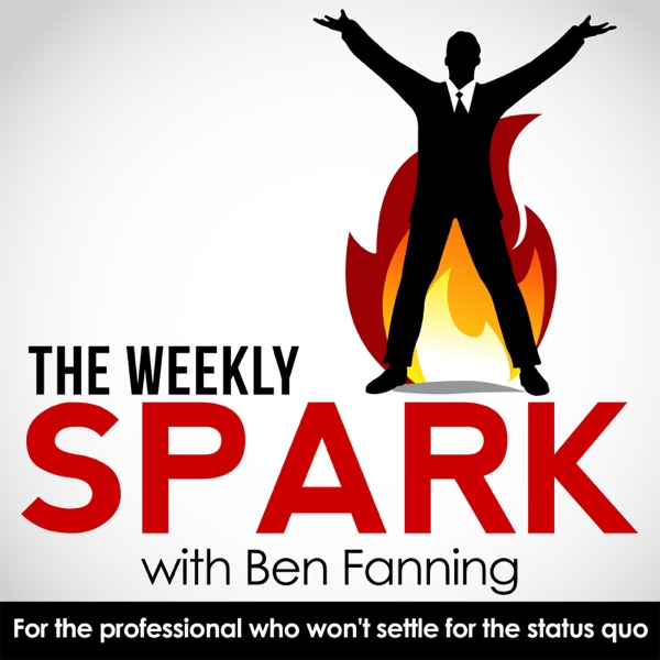 The Weekly Spark | Leadership and Career Advice / Management / Motivation / Office Life - Ben Fanning - Burnout Specialist